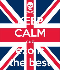 Poster: KEEP CALM cuz ezo is the best