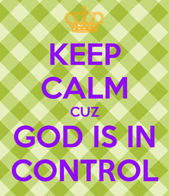 Poster: KEEP CALM CUZ GOD IS IN CONTROL