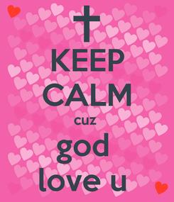 Poster: KEEP CALM cuz  god  love u