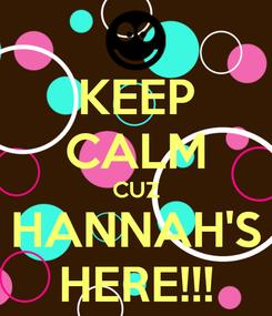 Poster: KEEP CALM CUZ HANNAH'S HERE!!!