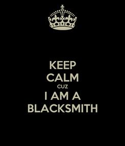 Poster: KEEP CALM CUZ I AM A BLACKSMITH