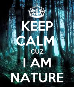 Poster: KEEP CALM  CUZ I AM NATURE