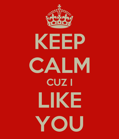 Poster: KEEP CALM CUZ I LIKE YOU