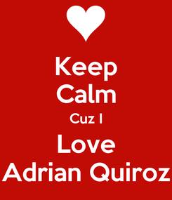 Poster: Keep Calm Cuz I Love Adrian Quiroz