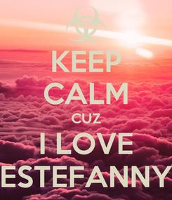 Poster: KEEP CALM CUZ I LOVE ESTEFANNY