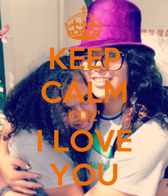 Poster: KEEP CALM CUZ' I LOVE YOU