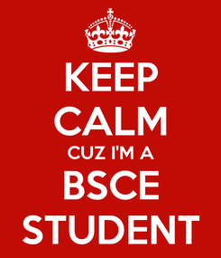 Poster: KEEP CALM CUZ I'M A BSCE STUDENT