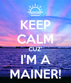 Poster: KEEP CALM CUZ' I'M A MAINER!