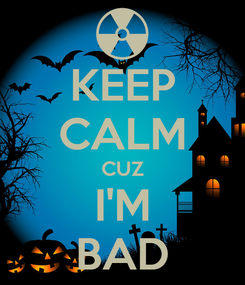 Poster: KEEP CALM CUZ I'M BAD