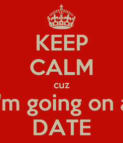 Poster: KEEP CALM cuz I'm going on a DATE