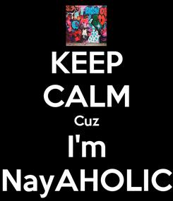 Poster: KEEP CALM Cuz I'm NayAHOLIC
