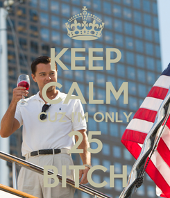 Poster: KEEP CALM CUZ I'M ONLY 25 BITCH