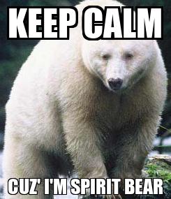Poster: KEEP CALM CUZ' I'M SPIRIT BEAR