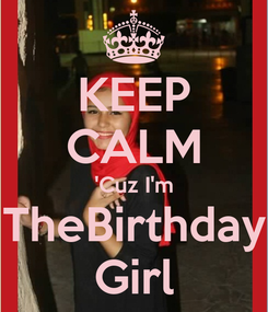 Poster: KEEP CALM 'Cuz I'm TheBirthday Girl