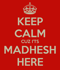 Poster: KEEP CALM CUZ I'TS MADHESH HERE