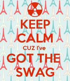 Poster: KEEP CALM CUZ I've  GOT THE  SWAG