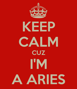 Poster: KEEP CALM CUZ I'M A ARIES