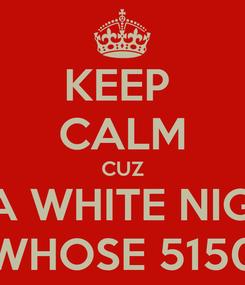 Poster: KEEP  CALM CUZ IM A WHITE NIGGA WHOSE 5150