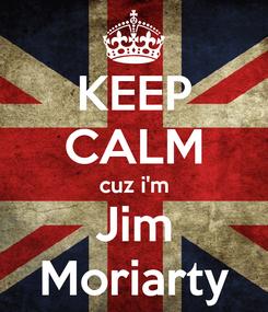 Poster: KEEP CALM cuz i'm Jim Moriarty
