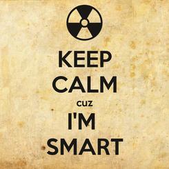 Poster: KEEP CALM cuz I'M  SMART