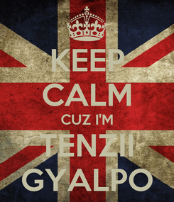 Poster: KEEP CALM CUZ I'M TENZII GYALPO