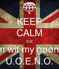 Poster: KEEP CALM cuz im wit my gøøn$ U.O.E.N.O.