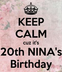 Poster: KEEP CALM cuz it's 20th NINA's Birthday