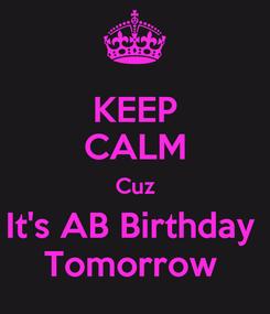 Poster: KEEP CALM Cuz It's AB Birthday  Tomorrow