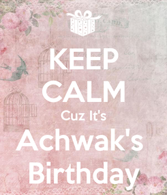 Poster: KEEP CALM Cuz It's Achwak's  Birthday