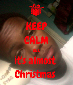 Poster: KEEP CALM cuz it's almost  Christmas