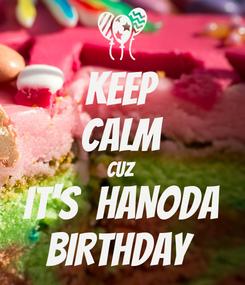 Poster: KEEP CALM CUZ  IT'S  HANODA BIRTHDAY