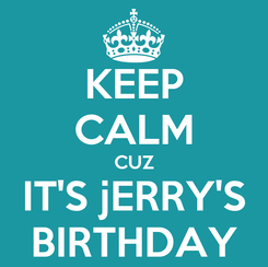 Poster: KEEP CALM CUZ IT'S jERRY'S BIRTHDAY
