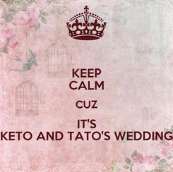 Poster: KEEP CALM CUZ IT'S KETO AND TATO'S WEDDING