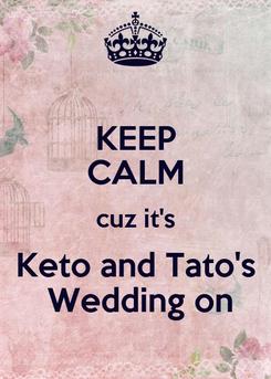 Poster: KEEP CALM cuz it's Keto and Tato's  Wedding on