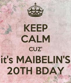 Poster: KEEP CALM CUZ' it's MAIBELIN'S 20TH BDAY