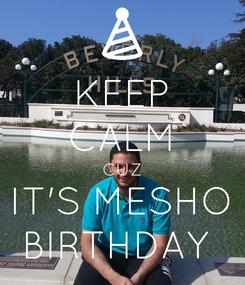 Poster: KEEP CALM CUZ IT'S MESHO BIRTHDAY