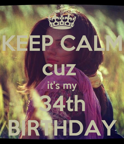 Poster: KEEP CALM cuz  it's my 34th BIRTHDAY