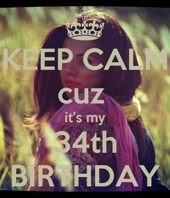 Poster: KEEP CALM cuz  it's my 34th BIRTHDAY