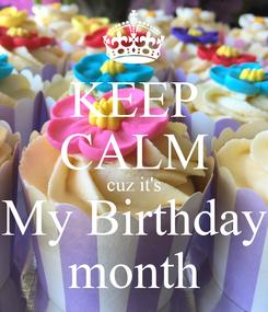Poster: KEEP CALM cuz it's My Birthday month