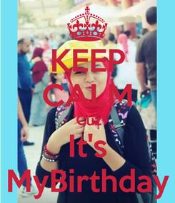 Poster: KEEP CALM 'Cuz It's MyBirthday