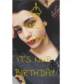 Poster: KEEP CALM CUZ IT'S NUR  BIRTHDAY