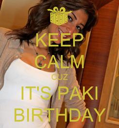 Poster: KEEP CALM CUZ IT'S PAKI BIRTHDAY