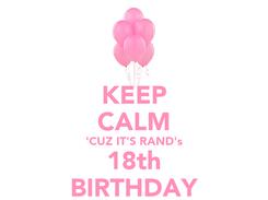 Poster: KEEP CALM 'CUZ IT'S RAND's 18th BIRTHDAY