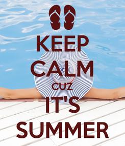 Poster: KEEP CALM CUZ IT'S SUMMER