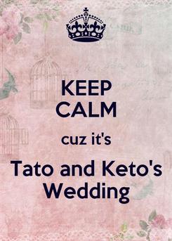 Poster: KEEP CALM cuz it's Tato and Keto's  Wedding