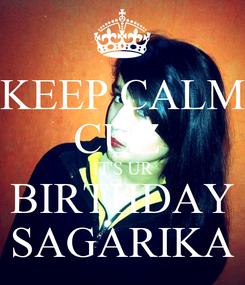 Poster: KEEP CALM CUZ  IT'S UR BIRTHDAY SAGARIKA