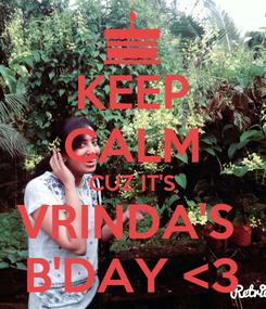 Poster: KEEP CALM CUZ IT'S VRINDA'S  B'DAY <3