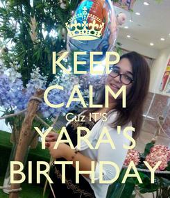 Poster: KEEP CALM 'Cuz IT'S YARA'S BIRTHDAY