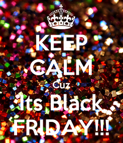 Poster: KEEP CALM Cuz Its Black FRIDAY!!!