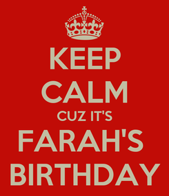 Poster: KEEP CALM CUZ IT'S FARAH'S  BIRTHDAY